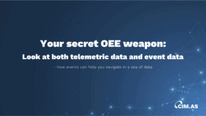 Your secret OEE weapon – Look at both telemetric data and event data